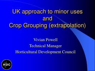 UK approach to minor uses and  Crop Grouping extrapolation