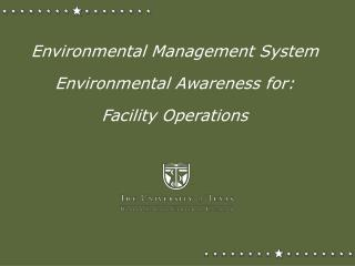 Environmental Management System  Environmental Awareness for: Facility Operations