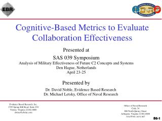 Presented at SAS 039 Symposium Analysis of Military Effectiveness of Future C2 Concepts and Systems Den Hague, Netherlan