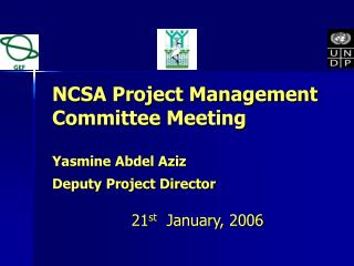 NCSA Project Management Committee Meeting  Yasmine Abdel Aziz  Deputy Project Director
