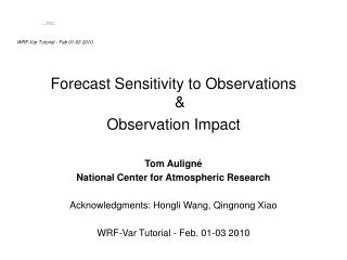 Forecast Sensitivity to Observations  & Observation Impact Tom Auligné National Center for Atmospheric Research Ackn