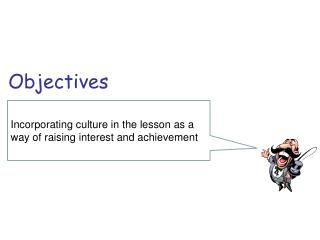 Incorporating culture in the lesson as a way of raising interest and achievement