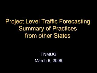 Project Level Traffic Forecasting Summary of Practices from other States