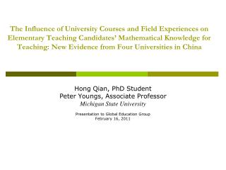 Hong Qian, PhD Student Peter Youngs, Associate Professor Michigan State University Presentation to Global Education Grou