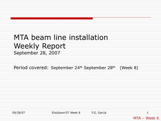 MTA beam line installation  Weekly Report September 28, 2007 Period covered: September 24 th  September 28 th    (Week 8