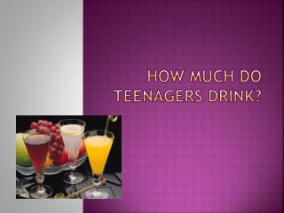 How much do teenagers drink ?