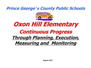 Prince George s County Public Schools   Oxon Hill Elementary  Continuous Progress   Through Planning, Execution, Measuri