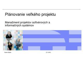 Pl ánovanie veľkého projektu Manažment projektov softvérov ých a informačných systémov