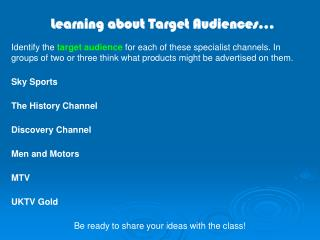 Identify the  target audience  for each of these specialist channels. In groups of two or three think what products migh