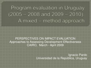 Program evaluation in Uruguay  2005   2008 and 2009   2010.  A mixed   method approach