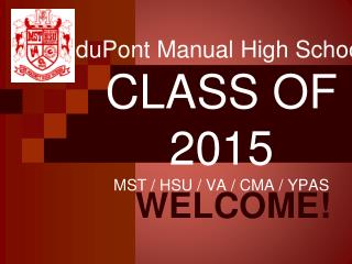 duPont Manual High School CLASS OF 2015 MST / HSU / VA / CMA / YPAS