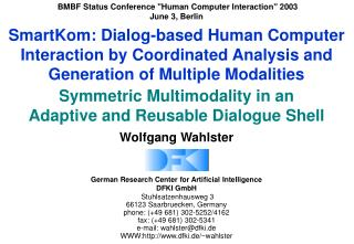 SmartKom: Dialog-based Human Computer Interaction by Coordinated Analysis and Generation of Multiple Modalities