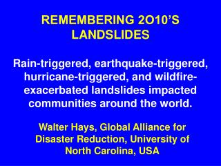 REMEMBERING 2O10 S LANDSLIDES   Rain-triggered, earthquake-triggered, hurricane-triggered, and wildfire-exacerbated land