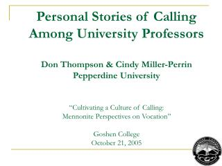Personal Stories of Calling Among University Professors  Don Thompson  Cindy Miller-Perrin Pepperdine University      Cu