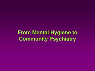 From Mental Hygiene to Community Psychiatry