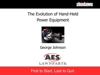 The Evolution of Hand-Held  Power Equipment                 George Johnson