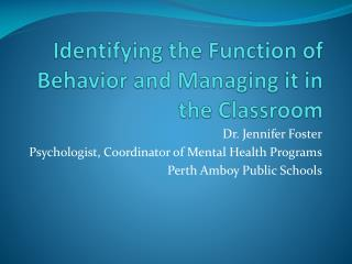 Identifying the  F unction of Behavior and Managing it in the Classroom