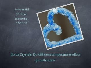 Borax Crystals; Do different temperatures effect growth rates?