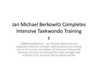 Jan Michael Berkowitz Completes Intensive Taekwondo Training