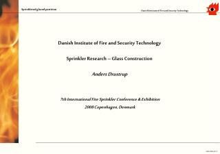 Danish Institute of Fire and Security Technology   Sprinkler Research – Glass Construction Anders Drustrup