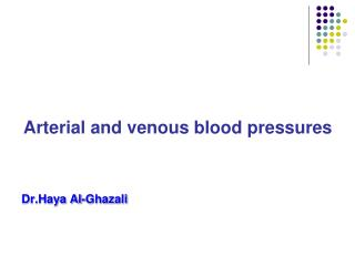 Arterial and venous blood pressures Dr.Haya Al-Ghazali