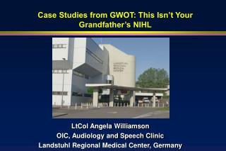 Case Studies from GWOT: This Isn't Your Grandfather's NIHL
