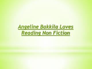 Angeline Bakkila Loves Reading Non Fiction