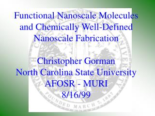 Functional Nanoscale Molecules and Chemically Well-Defined Nanoscale Fabrication  Christopher Gorman North Carolina Stat