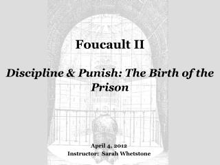Foucault II Discipline & Punish: The Birth of the Prison