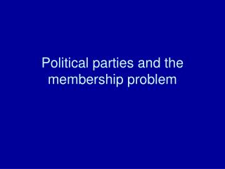 Political parties and the membership problem