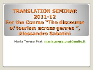 TRANSLATION SEMINAR  2011-12 For the Course  The discourse of tourism across genres  , Alessandro Sabatini
