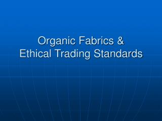Organic Fabrics & Ethical Trading Standards