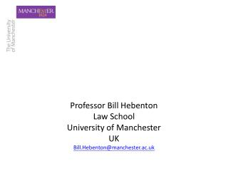 Professor Bill Hebenton Law School University of Manchester UK Bill.Hebentonmanchester.ac.uk