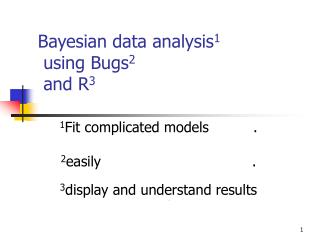 Bayesian data analysis 1  using Bugs 2  and R 3