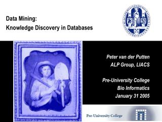 Data Mining: Knowledge Discovery in Databases           Peter van der Putten           ALP Group, LIACS Pre-University C