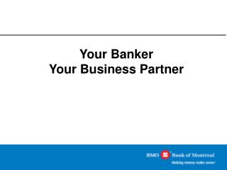 Your Banker Your Business Partner