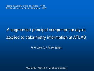 A segmented principal component analysis applied to calorimetry information at ATLAS
