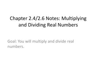 Chapter 2.4/2.6 Notes: Multiplying and Dividing Real Numbers