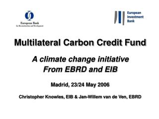 Multilateral Carbon Credit Fund   A climate change initiative  From EBRD and EIB  Madrid, 23