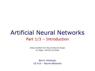 Artificial Neural Networks Part 1/3 – Introduction Slides modified from Neural Network Design by Hagan, Demuth and Beale