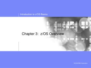 Chapter 3:  z/OS Overview
