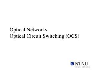 Optical Networks Optical Circuit Switching (OCS)