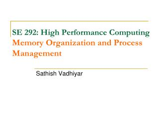 SE 292: High Performance Computing Memory Organization and Process Management