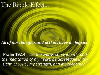 The Ripple Effect…