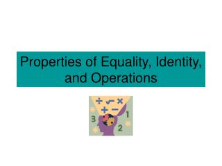 Properties of Equality, Identity, and Operations