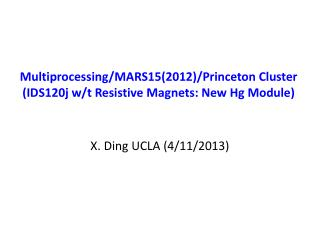 Multiprocessing/MARS15(2012)/Princeton Cluster (IDS120j w/t Resistive Magnets: New Hg Module)