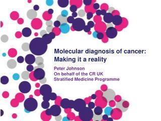 Peter Johnson On behalf of the CR UK Stratified Medicine Programme