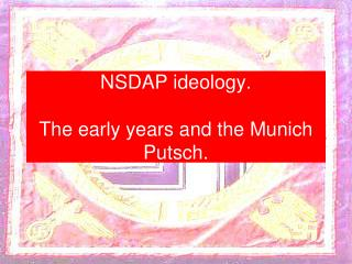 NSDAP ideology. The early years and the Munich Putsch.