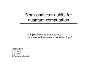 Semiconductor qubits for  quantum computation