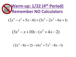 Warm-up: 1/22 (4 th  Period) Remember NO Calculators